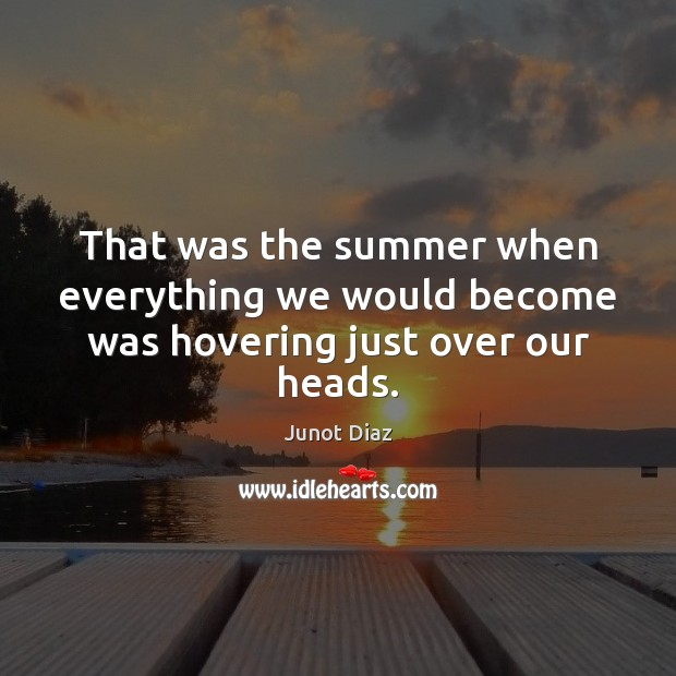 That was the summer when everything we would become was hovering just over our heads. Summer Quotes Image