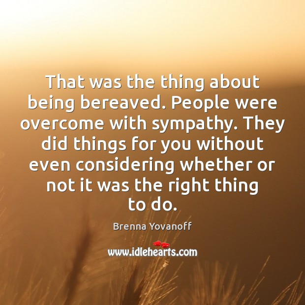 Image, That was the thing about being bereaved. People were overcome with sympathy.