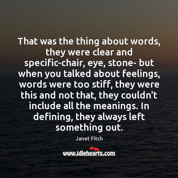 That was the thing about words, they were clear and specific-chair, eye, Janet Fitch Picture Quote