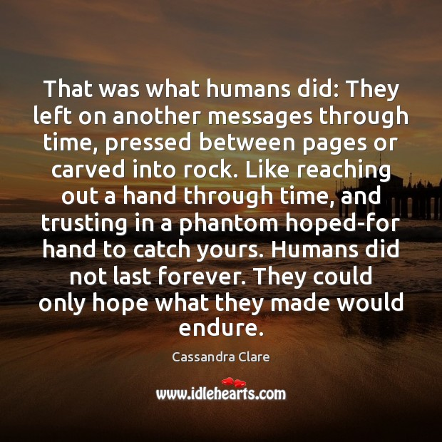 That was what humans did: They left on another messages through time, Cassandra Clare Picture Quote
