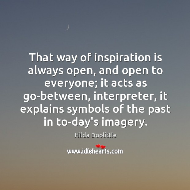 That way of inspiration is always open, and open to everyone; it Hilda Doolittle Picture Quote