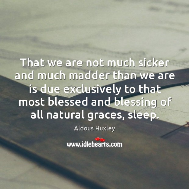 Image, That we are not much sicker and much madder than we are is due exclusively to