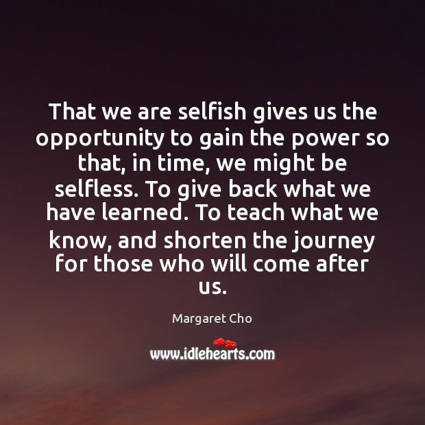 That we are selfish gives us the opportunity to gain the power Image