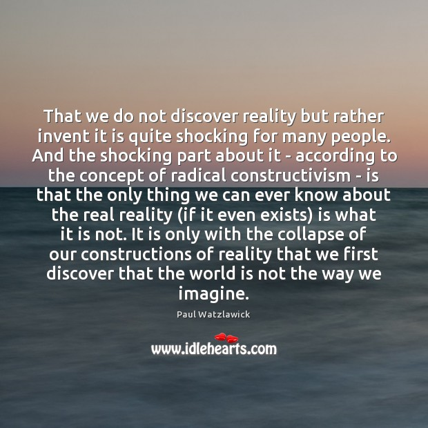 That we do not discover reality but rather invent it is quite Paul Watzlawick Picture Quote