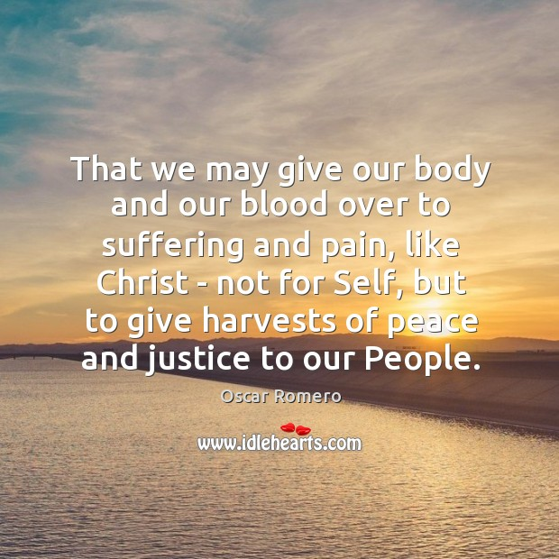 That we may give our body and our blood over to suffering Oscar Romero Picture Quote