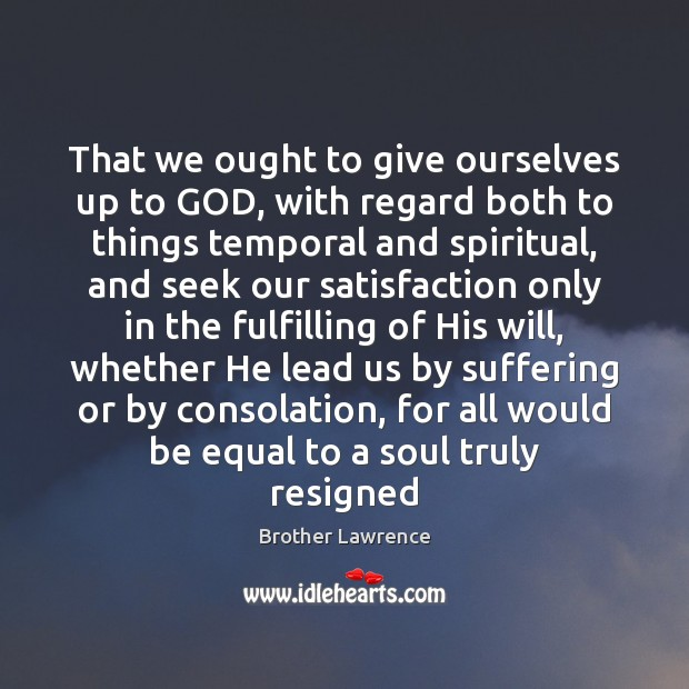 Image, That we ought to give ourselves up to GOD, with regard both