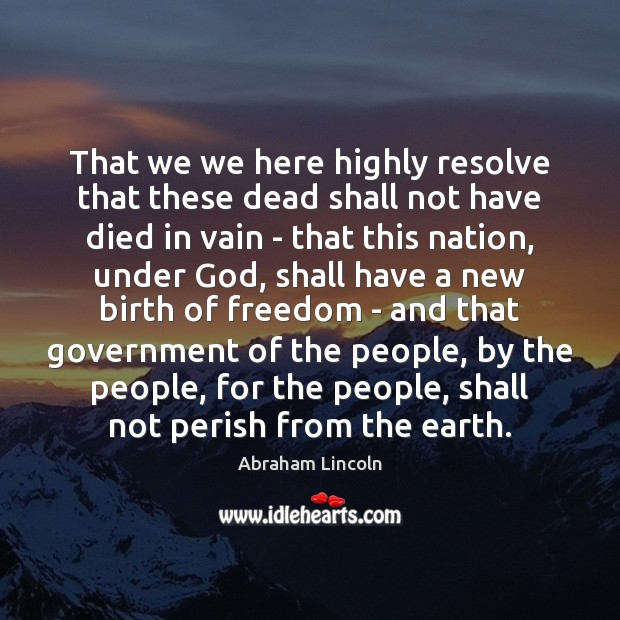 That we we here highly resolve that these dead shall not have Image
