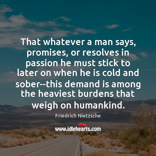 That whatever a man says, promises, or resolves in passion he must Image