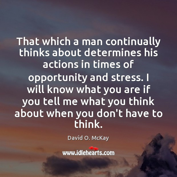 That which a man continually thinks about determines his actions in times David O. McKay Picture Quote
