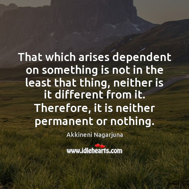 Image, That which arises dependent on something is not in the least that