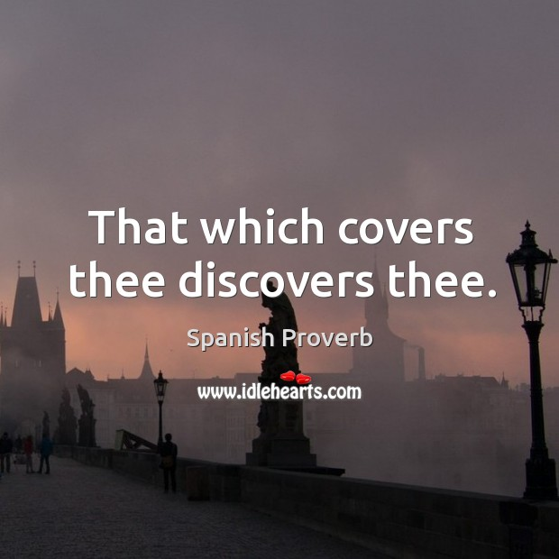That which covers thee discovers thee. Image