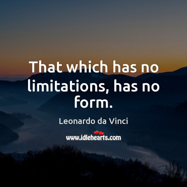 That which has no limitations, has no form. Image