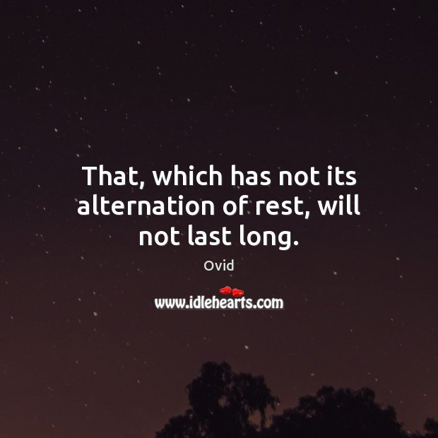 That, which has not its alternation of rest, will not last long. Image