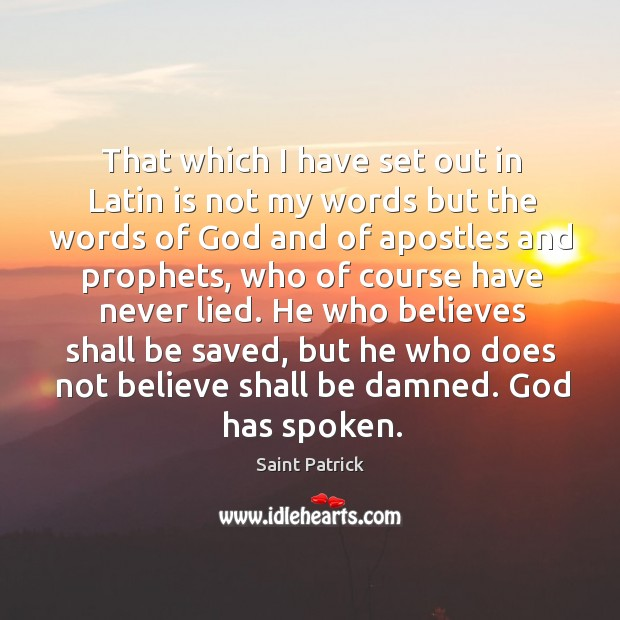 That which I have set out in latin is not my words but the words of God and of apostles and prophets Saint Patrick Picture Quote
