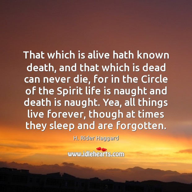 That which is alive hath known death, and that which is dead H. Rider Haggard Picture Quote