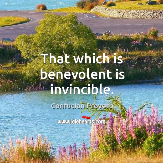 That which is benevolent is invincible. Confucian Proverbs Image