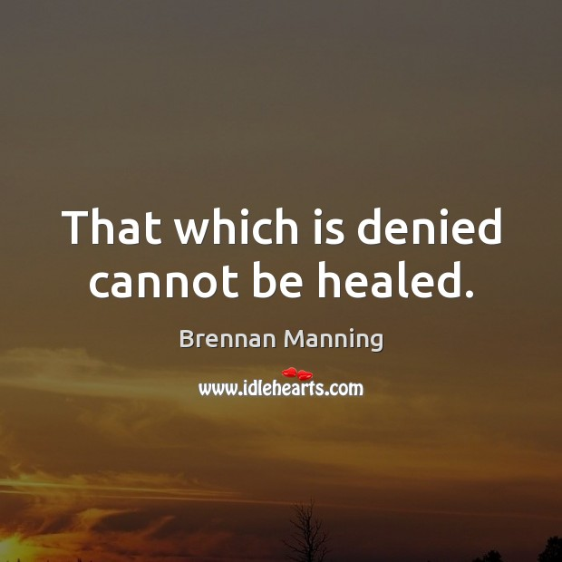 Image, That which is denied cannot be healed.