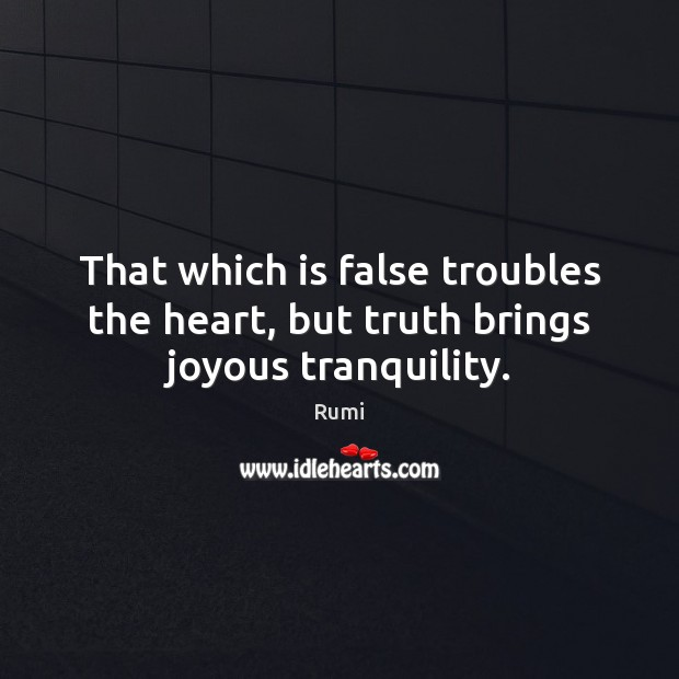 That which is false troubles the heart, but truth brings joyous tranquility. Image