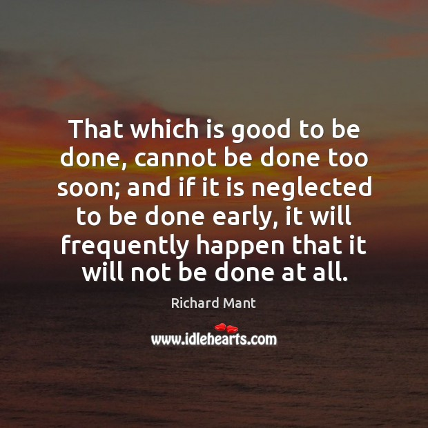That which is good to be done, cannot be done too soon; Image