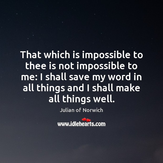 That which is impossible to thee is not impossible to me: I Image