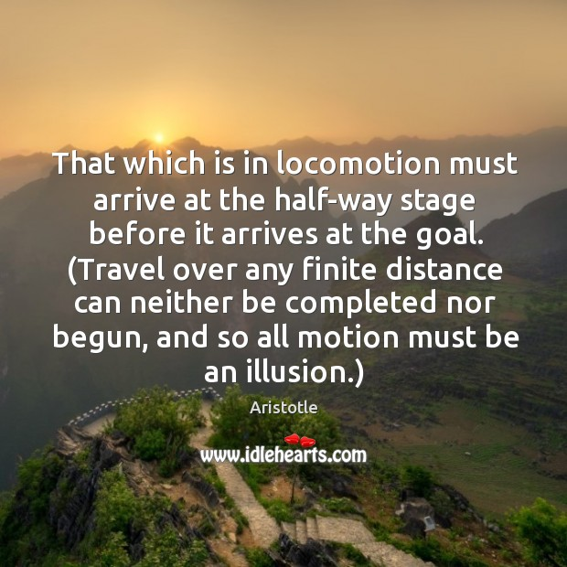Image, That which is in locomotion must arrive at the half-way stage before