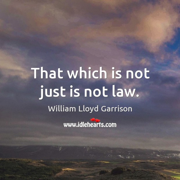 That which is not just is not law. Image