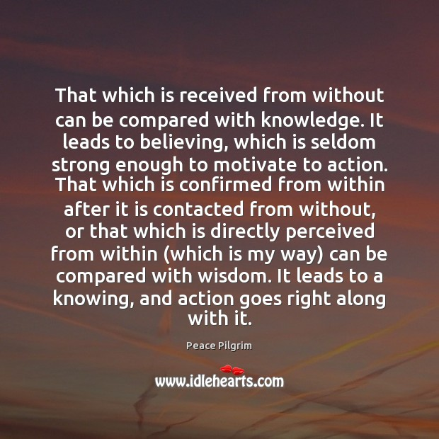 That which is received from without can be compared with knowledge. It Peace Pilgrim Picture Quote
