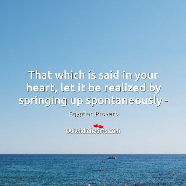 Image, That which is said in your heart, let it be realized by springing up spontaneously –