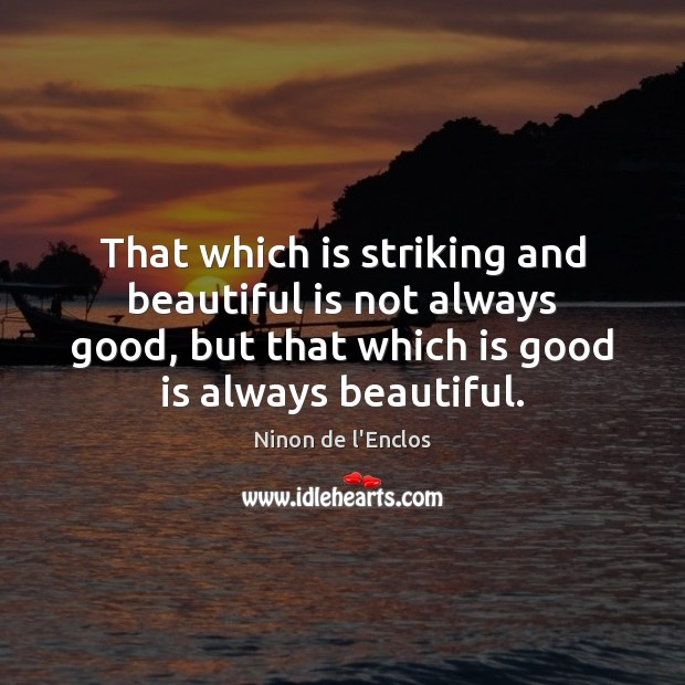 That which is striking and beautiful is not always good, but that Image