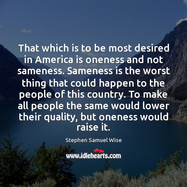 That which is to be most desired in America is oneness and Image