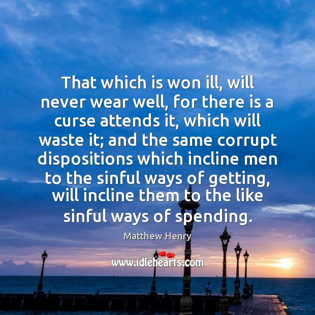 That which is won ill, will never wear well, for there is Image