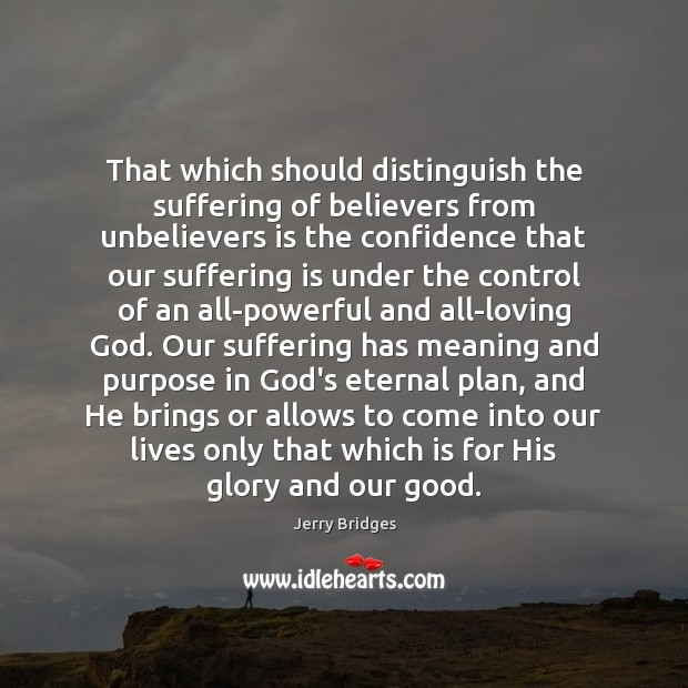 That which should distinguish the suffering of believers from unbelievers is the Jerry Bridges Picture Quote