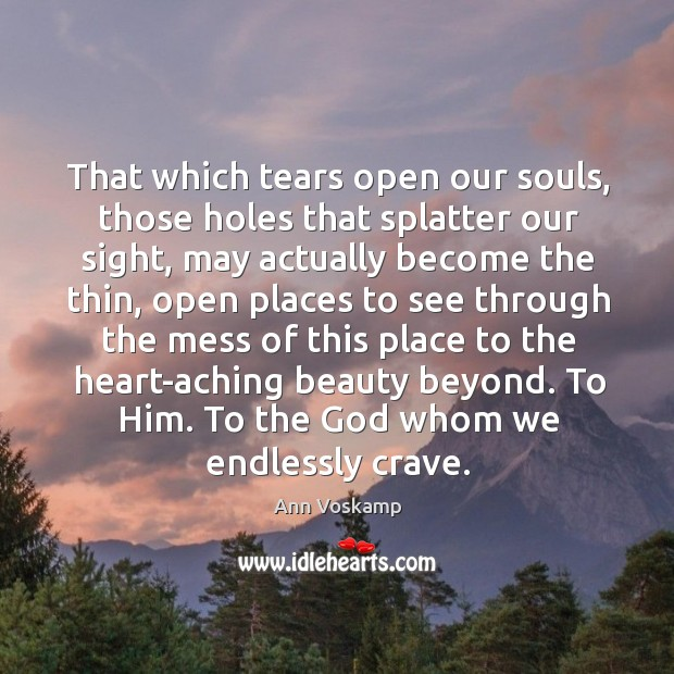 Image, That which tears open our souls, those holes that splatter our sight,