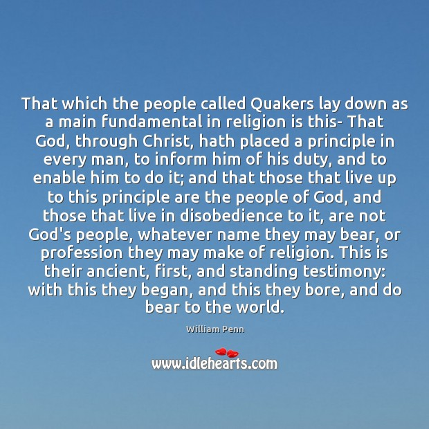 That which the people called Quakers lay down as a main fundamental William Penn Picture Quote