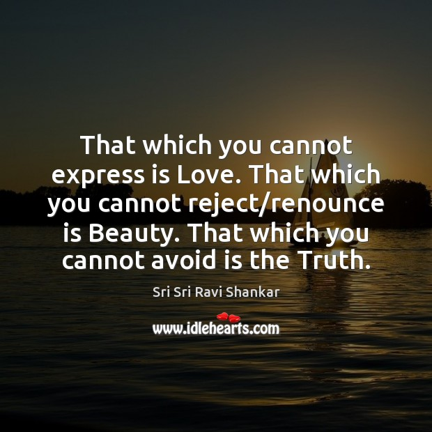 That which you cannot express is Love. That which you cannot reject/ Image