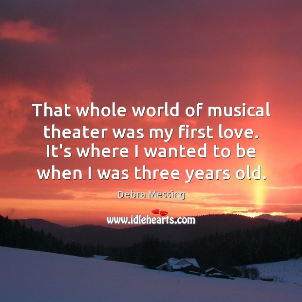 That whole world of musical theater was my first love. It's where Image