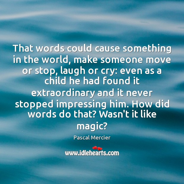 That words could cause something in the world, make someone move or Image