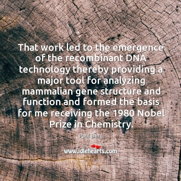 That work led to the emergence of the recombinant dna technology thereby providing Image