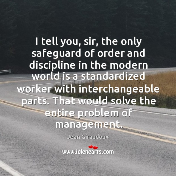 That would solve the entire problem of management. Jean Giraudoux Picture Quote