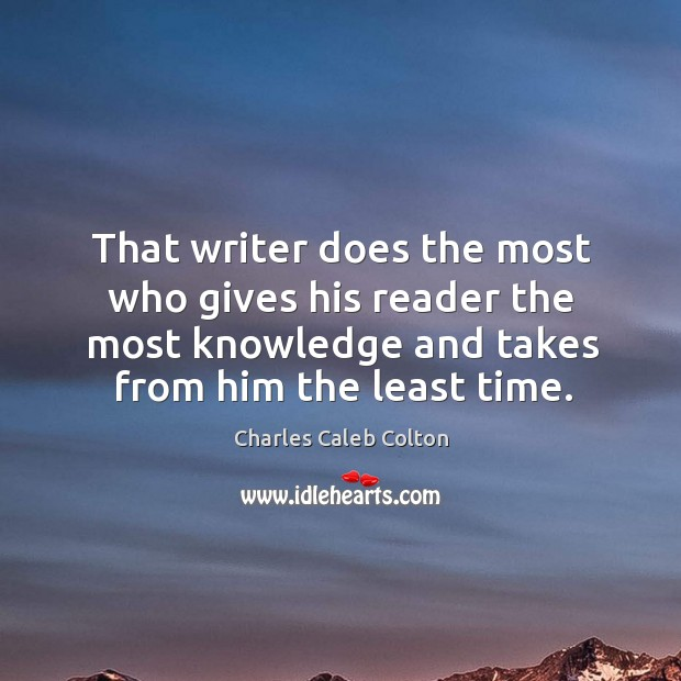That writer does the most who gives his reader the most knowledge Image