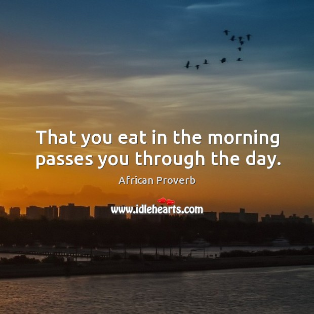 Image, That you eat in the morning passes you through the day.
