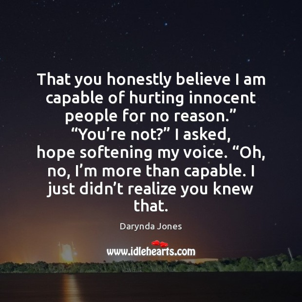That you honestly believe I am capable of hurting innocent people for Darynda Jones Picture Quote