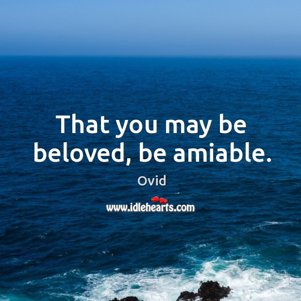 That you may be beloved, be amiable. Image