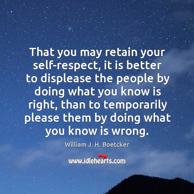 Image, That you may retain your self-respect, it is better to displease the people by doing what you know is right