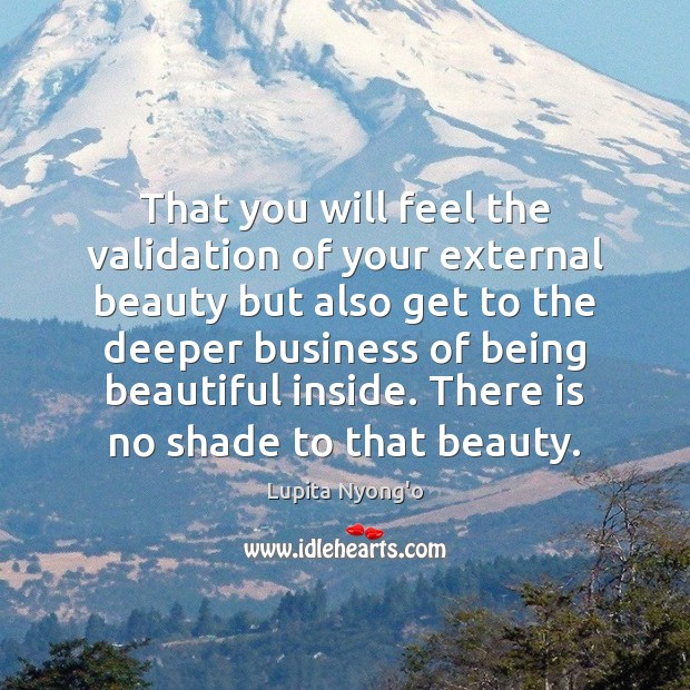 Image, That you will feel the validation of your external beauty but also