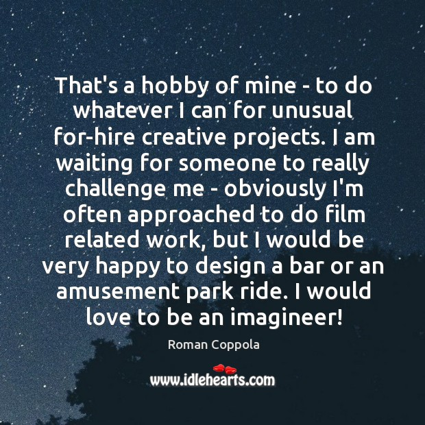 That's a hobby of mine – to do whatever I can for Roman Coppola Picture Quote