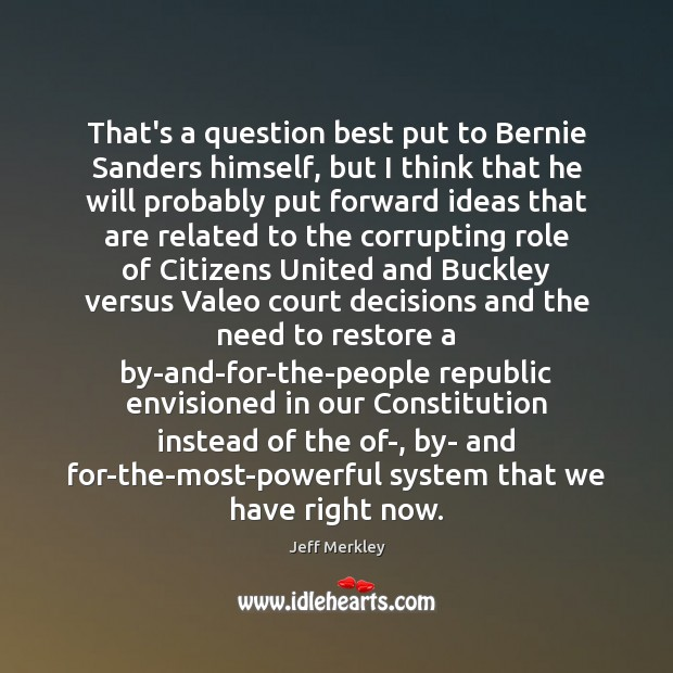 That's a question best put to Bernie Sanders himself, but I think Image