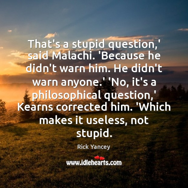 That's a stupid question,' said Malachi. 'Because he didn't warn him. Image