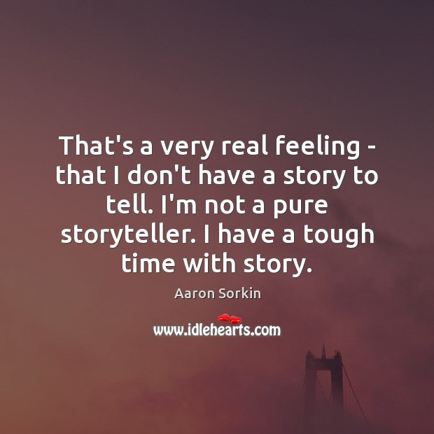 Image, That's a very real feeling – that I don't have a story