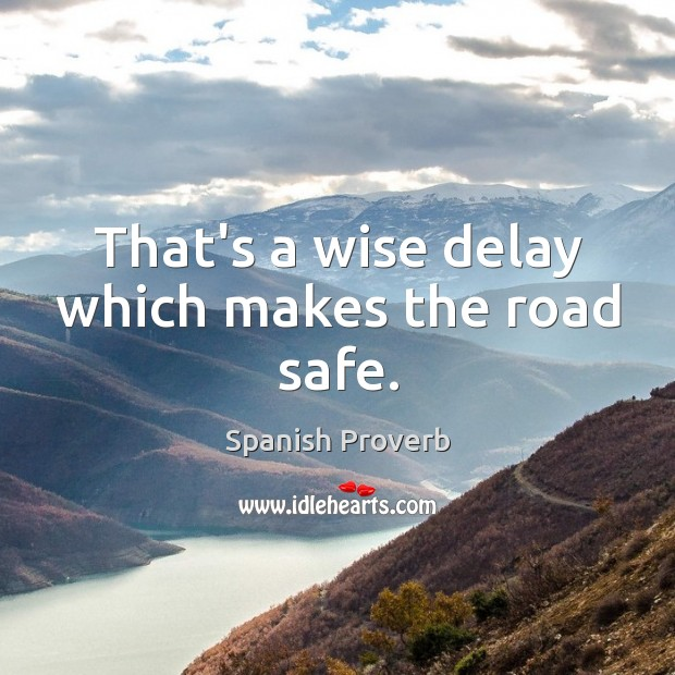 That's a wise delay which makes the road safe. Image